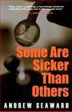 Some Are Sicker Than Others, Andrew Seaward, 1478278021