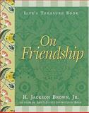Life's Treasure Book on Friendship, William Erwin Brown and H. Jackson Brown, 155853802X