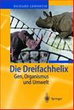 Die Dreifachhelix : Gen, Organismus und Umwelt, Lewontin, Richard, 3642628028