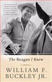The Reagan I Knew, William F. Buckley Jr., 0465018025