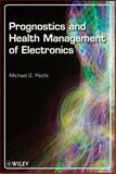 Prognostics and Health Management of Electronics, Pecht, Michael G. and Pecht, Michael, 0470278021