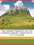 The Armed Strength of the German Empire, Compiled by F C H Clarke, , 1145458025