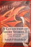 A Collection of Short Stories II, Joseph Hradisky and Ian Hradisky, 1483978028