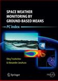 Space Weather Monitoring by Ground-Based Means : PC Index, Troshichev, Oleg and Janzhura, Alexander, 3642168027