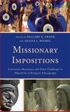 Missionary Impositions : Conversion, Resistance, and Other Challenges to Objectivity in Religious Ethnography, , 0739198025