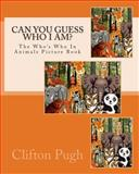Can You Guess Who I Am?, Clifton D Pugh, 1477578021