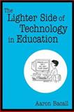 The Lighter Side of Technology in Education, Bacall, Aaron, 0761938028