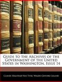 Guide to the Archives of the Government of the United States in Washington, Issue, Claude Halstead Van Tyne and Waldo Gifford Leland, 1145298028