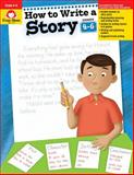 How to Write a Story, Grades 4-6+, Evan-Moor, 1557998027