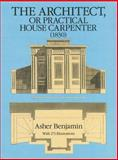 The Architect, or Practical House Carpenter (1830), Asher Benjamin, 0486258025