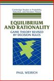 Equilibrium and Rationality : Game Theory Revised by Decision Rules, Weirich, Paul, 0521038022