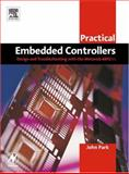 Practical Embedded Controllers : Design and Troubleshooting with the Motorola 68HC11, Park, John, 0750658029