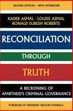 Reconciliation Through Truth : A Reckoning of Apartheid's Criminal Governance, Asmal, Kader and Asmal, Louise, 0852558023