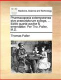 Pharmacopia Extemporanea Sive Præscriptorum Sylloge, Editio Quarta Auctior and Emendatior per Tho Fuller, M D, Thomas Fuller, 1140858025