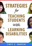 Strategies for Teaching Students with Learning Disabilities, Martin, Lucy C., 141296802X