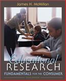 Educational Research : Fundamentals for the Consumer, McMillan, James H., 0133018024