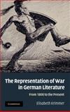 The Representation of War in German Literature : From 1800 to the Present, Krimmer, Elisabeth, 052119802X
