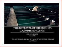 The Betrayal of Srebrenica : A Commemoration, DiCaprio, Lisa, 0978688023