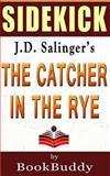 The Catcher in the Rye: by J. D. Salinger -- Sidekick, BookBuddy, 1496118022