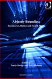 Abjectly Boundless : Boundaries Bodies and Health Work,, 0754698025