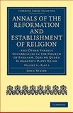 Annals of the Reformation and Establishment of Religion Vol. 3, Pt. 1 : And Other Various Occurrences in the Church of England, During Queen Elizabeth's Happy Reign, Strype, John, 1108018025