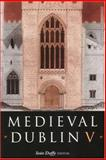 Medieval Dublin V : Proceedings of the Friends of Medieval Dublin Symposium 2003, Duffy, Seán, 1851828028