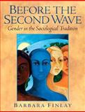 Before the Second Wave : Gender in the Sociological Tradition, Finlay, Barbara, 0131848038