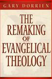 The Remaking of Evangelical Theology, Dorrien, Gary J., 0664258034