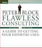 Flawless Consulting : A Guide to Getting Your Expertise Used, Block, Peter, 0787948039