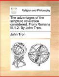 The Advantages of the Scripture Revelation Considered from Romans III 1 2 by John Tren, John Tren, 1170428037