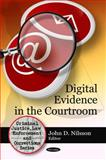 Digital Evidence in the Courtroom, John D. Nilsson, 1607418037