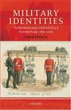 Military Identities : The Regimental System, the British Army, and the British People, C.1870-2000, French, David, 0199258031