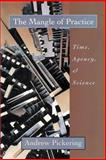 The Mangle of Practice : Time, Agency, and Science, Pickering, Andrew, 0226668037