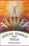 Sexual Energy and Yoga, Elisabeth Haich, 0943358035