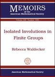 Isolated Involutions in Finite Groups, Rebecca Waldecker, 082188803X