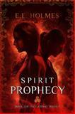 Spirit Prophecy, E. E. Holmes, 098950803X