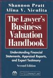 The Lawyer's Business Valuation Handbook : Understanding Financial Statements, Appraisal Reports, and Expert Testimony, Pratt, Shannon P. and Niculita, Alina V., 1604428031