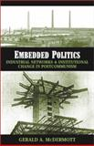 Embedded Politics : Industrial Networks and Institutional Change in Postcommunism, McDermott, Gerald A., 0472098039