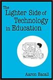 The Lighter Side of Technology in Education, Bacall, Aaron, 0761938036