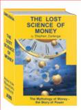 The Lost Science of Money : The Mythology of Money - the Story of Power, Zarlenga, Stephen A., 1930748035