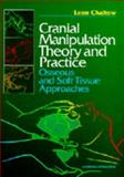Cranial Manipulation Theory and Practice : Osseous and Soft Tissue Approaches, Chaitow, Leon, 0443058032