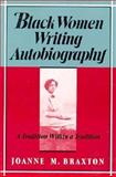 Black Women Writing Autobiography : A Tradition Within a Tradition, Braxton, Joanne M., 0877228035