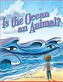 Is the Ocean an Animal?, Laura Batyr, 1495298035