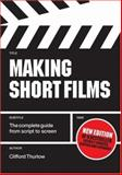 Making Short Films : The Complete Guide from Script to Screen, Thurlow, Clifford, 184520803X