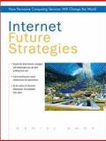 Internet Future Strategies : How Pervasive Computing Services Will Change the World, Amor, Daniel, 013041803X