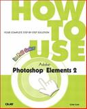 How to Use Adobe Photoshop Elements 2, Lee, Lisa, 0789728036