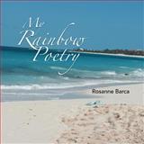 My Rainbow Poetry, Rosanne Barca, 1477158030