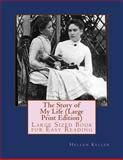 The Story of My Life (Large Print Edition), Hellen Keller, 1490928030