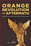 Orange Revolution and Aftermath : Mobilization, Apathy, and the State in Ukraine, , 080189803X