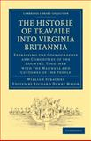 Historie of Travaile into Virginia Britannia : Expressing the Cosmographie and Comodities of the Country, Together with the Manners and Customes of the People, Strachey, William, 1108008038